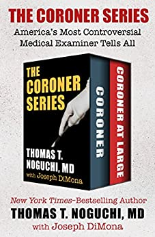 The Coroner Series: America's Most Controversial Medical Examiner Tells All by [Thomas T. Noguchi, Joseph DiMona]
