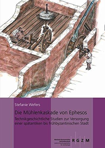 Die Mühlenkaskade von Ephesos: Technikgeschichtliche Studien zur Versorgung einer spätantiken bis frühbyzantinischen Stadt (Römisch Germanisches ... ... Zentralmuseums, Band 118)
