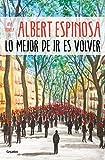 Lo mejor de ir es volver / The Best Part of Leaving is Returning (Albert Espinosa) (Spanish Edition)