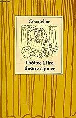 Théâtre à lire, théâtre à jouer de Georges Courteline