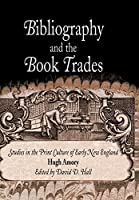 Bibliography and the Book Trades: Studies in the Print Culture of Early New England (Material Texts)