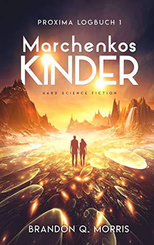 Proxima-Logbuch 1: Marchenkos Kinder: Hard Science Fiction (Proxima-Logbücher)