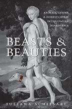 Beasts and Beauties: Animals, Gender, and Domestication in the Italian Renaissance (Toronto Italian Studies)