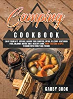 Camping Cookbook: Enjoy Your Days Outdoor, Around Your Campfire, Eating Delicious Vegetarian Food, Enjoying Nature and A Healthy Living. More than 200 Recipes to Share with Family and Friends