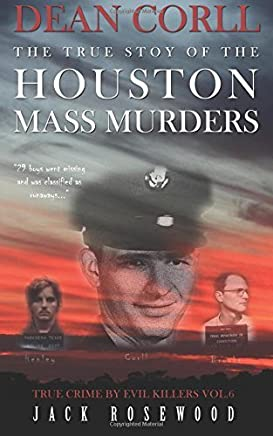 Dean Corll: The True Story of The Houston Mass Murders: Historical Serial Killers and Murderers (True Crime by Evil Killers) (Volume 6) by Jack Rosewood(2015-09-10)