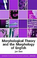 Morphological Theory and the Morphology of English (Edinburgh Textbooks on the English Language - Advanced)