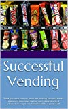 successful vending: what you need to know about the vending business before you invest your time, energy, and money: practical information to get your business off to a great start! (english edition)