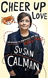 Susan Calman - Cheer Up Love: Adventures in Depression with the Crab of Hate