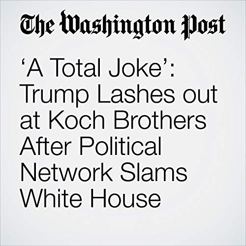 'A Total Joke': Trump Lashes out at Koch Brothers After Political Network Slams White House copertina