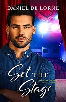 Set the Stage (A Rivervue Community Theatre Romance, #2) by [Daniel De Lorne]