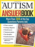 The Autism Answer Book: More Than 300 of the Top Questions Parents Ask (Special Needs Parenting Answer Book)