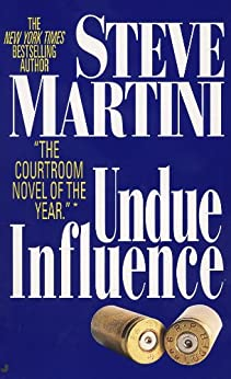 Undue Influence (Paul Madriani Novels Book 3) by [Steve Martini]