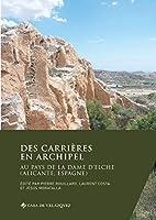 Des carrières en archipel: Au pays de la Dame d'Elche (Alicante, Espagne)