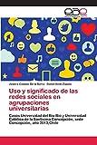 Uso y significado de las redes sociales en agrupaciones universitarias: Casos Universidad del Bío Bío y Universidad Católica de la Santísima Concepción, sede Concepción, año 2013,Chile