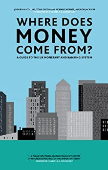 Where Does Money Come From? by [Josh Ryan-Collins, Tony Greenham, Richard Werner, Andrew Jackson]