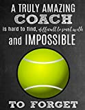 A Truly Amazing Coach Is Hard To Find, Difficult To Part With And Impossible To Forget: Thank You Appreciation Gift for Tennis Coaches: Notebook | Journal | Diary for World's Best Coach