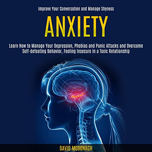 Anxiety: Learn How to Manage Your Depression, Phobias and Panic Attacks and Overcome Self-defeating Behavior, Feeling Insecure in a Toxic Relationship Titelbild