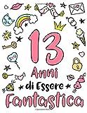13 Anni Di Essere Fantastica: Regalo di compleanno per ragazze di 13 anni. Quaderno, agenda o diario personale