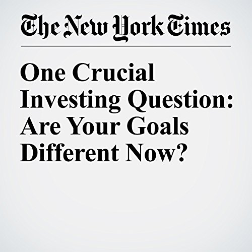 One Crucial Investing Question: Are Your Goals Different Now? audiobook cover art