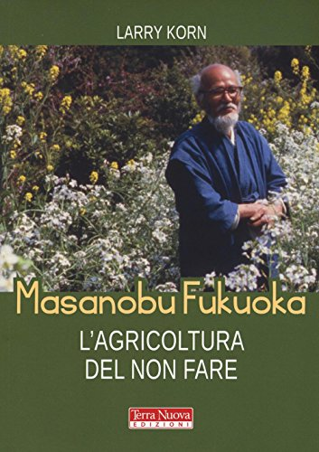 Masanobu Fukuoka: l'agricoltura del non fare (Stili di vita)
