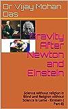 Gravity After Newton and Einstein: Science without religion is Blind and Religion without Science is Lame - Einstein ( Part-8) (English Edition)