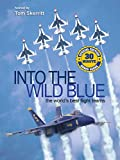 Into the Wild Blue: The World's Best Flight Teams - Special Edition