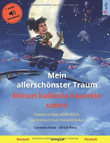Mein allerschönster Traum – Minun kaikista kaunein uneni (Deutsch – Finnisch): Zweisprachiges Kinderbuch, mit Hörbuch zum Herunterladen