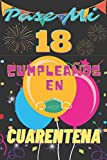 Pasé Mi 18 Cumpleaños En Cuarentena: Cuaderno: Feliz cumpleaños cumpliendo 18 años. Ideas de regalos para niños, niñas, niños, adolescentes, amigos, hijo, hija