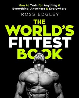 The World's Fittest Book: The Sunday Times Bestseller from the Strongman Swimmer by [Ross Edgley]