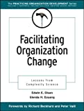 Facilitating Organization Change: Lessons from Complexity Science (J-B The Practicing Organization Development Series)
