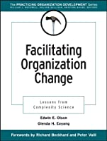 Facilitating Organization Change: Lessons from Complexity Science (J-B O-D (Organizational Development))