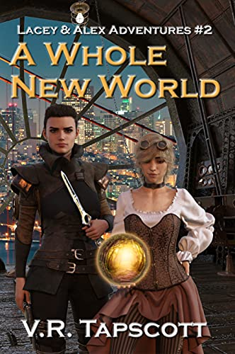 Lacey & Alex: A Whole New World: A Humorous Steampunk Fantasy Tale