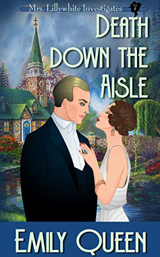 Death Down the Aisle: A 1920s Mystery (Mrs. Lillywhite Investigates Book 7) by [Emily Queen]