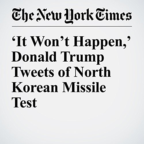 'It Won't Happen,' Donald Trump Tweets of North Korean Missile Test copertina