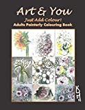 Art & You Just Add Colour! Adults Painterly Colouring Book: Original Painting Activities For Anti-stress, Early Dementia, Anxiety, Help Insomnia Through Art Therapy