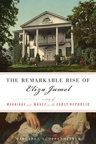 Image of The Remarkable Rise of Eliza Jumel: A Story of Marriage and Money in the Early Republic
