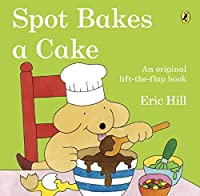 Spot Bakes a Cake by Eric Hill(2014-05-27)