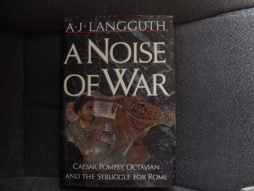 A Noise of War: Caesar, Pompey, Octavian and the Struggle for Rome