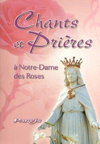 Chants et prières en l'honneur de Notre-Dame des Roses