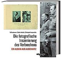 Die fotografische Inszenierung des Verbrechens: Ein Album aus Auschwitz