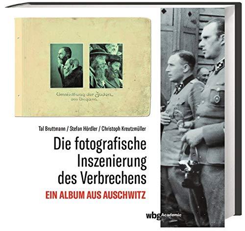 Die fotografische Inszenierung des Verbrechens. Ein Album aus Auschwitz. Bildanalyse des Lili-Jacob-Albums.