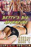 Betty's Big Adventure (EXPLICIT EROTICA SEX SHORT STORY) (MOOD FOR MENAGE Book 1)