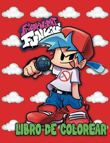 Friday night funkin Libro de colorear: Más de 30 páginas de diseños para colorear de alta calidad para niños y adultos Nuevas páginas para colorear Libro divertido