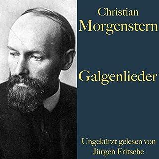 Galgenlieder                   Autor:                                                                                                                                 Christian Morgenstern                               Sprecher:                                                                                                                                 Jürgen Fritsche                      Spieldauer: 1 Std. und 5 Min.     Noch nicht bewertet     Gesamt 0,0