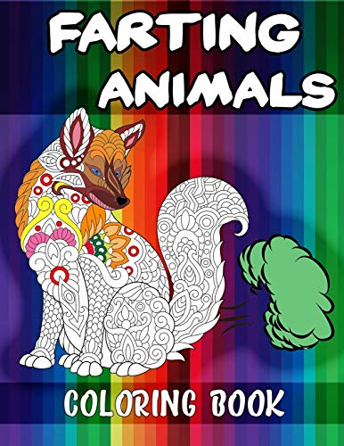Farting Animals Coloring Book: Hilariously Funny Coloring Book of Animals! Color, Laugh and Relax, Animal Farting Coloring Book