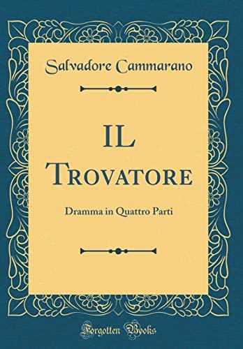 IL Trovatore: Dramma in Quattro Parti (Classic Reprint)