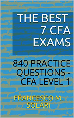 THE BEST 7 CFA EXAMS: 840 PRACTICE QUESTIONS - CFA LEVEL 1 (English Edition)