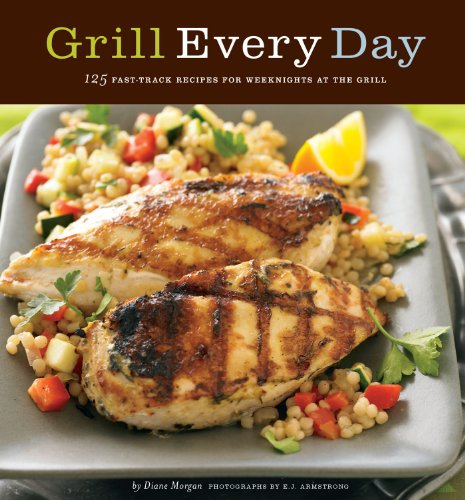 Grill Every Day: 125 Fast-Track Recipes for Weeknights at the Grill (English Edition)