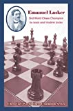 Emanuel Lasker: Second World Chess Champion (World Chess Champions)