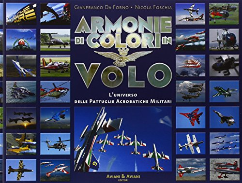 Armonie di colori in volo. L'universo delle pattuglie acrobatiche militari. Ediz. illustrata